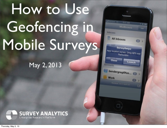 How to UseGeofencing inMobile SurveysMay 2, 2013Thursday, May 2, 13