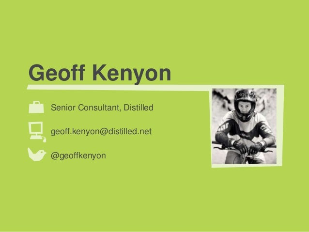 Geoff Kenyon Senior Consultant, Distilled geoff.kenyon@distilled.net @geoffkenyon