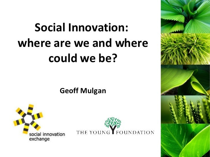 Social Innovation:  where are we and where could we be? Geoff Mulgan