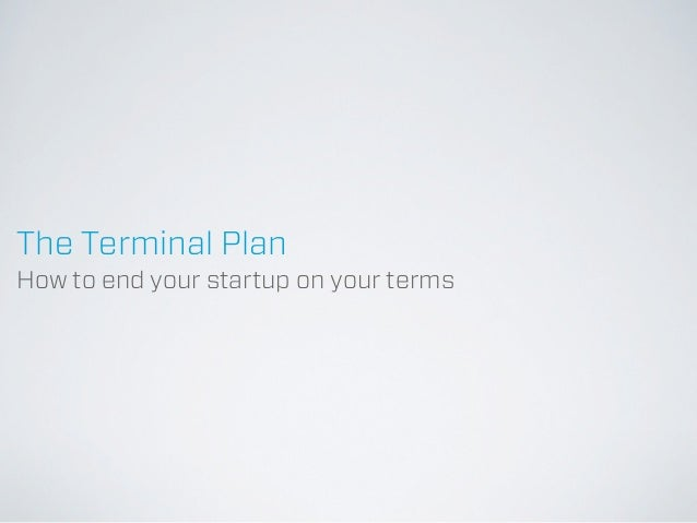 The Terminal PlanHow to end your startup on your terms