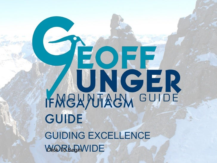 IFMGA/UIAGM GUIDE <ul><li>GUIDING EXCELLENCE WORLDWIDE </li></ul>Click To Begin