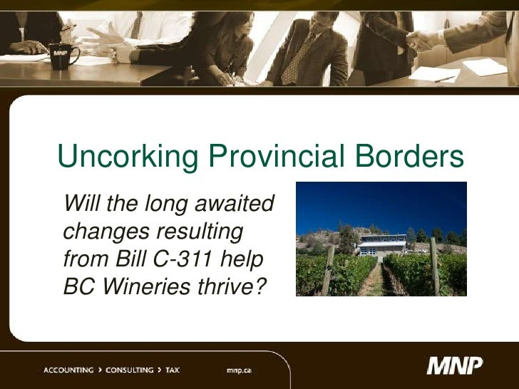 Uncorking Provincial BordersWill the long awaitedchanges resultingfrom Bill C-311 helpBC Wineries thrive?