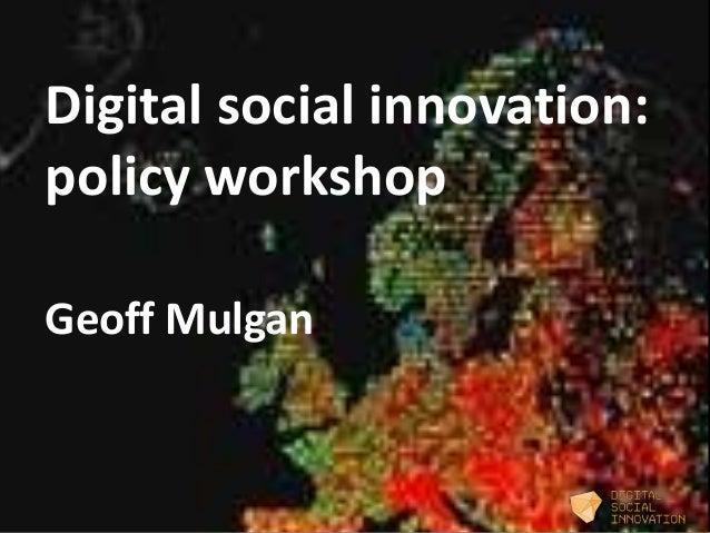 Digital social innovation: policy workshop Geoff Mulgan