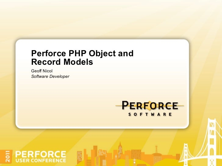 Perforce PHP Object andRecord ModelsGeoff NicolSoftware Developer