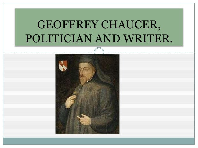 Geoffrey chaucer, politician and writer