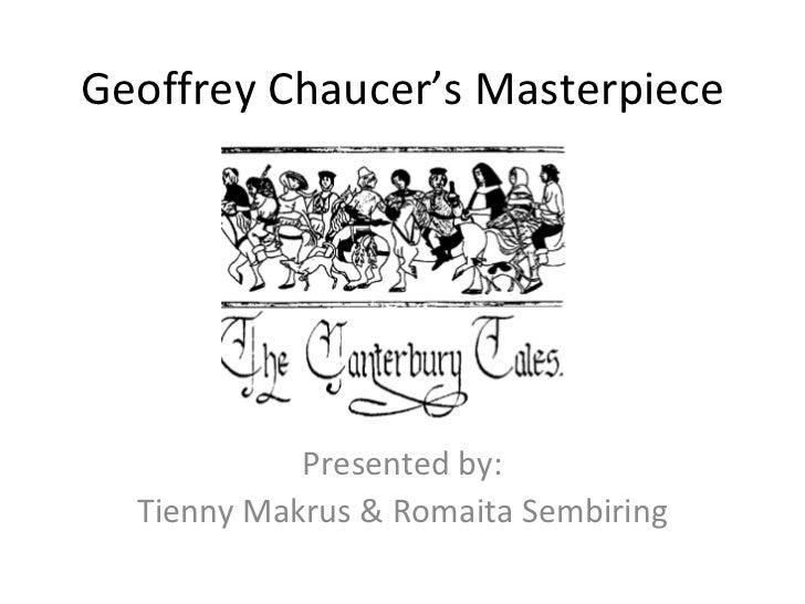 Geoffrey Chaucer 's Masterpiece Presented by: Tienny Makrus & Romaita Sembiring