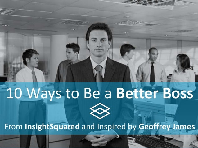 10 Ways to Be a Better Boss From InsightSquared and Inspired by Geoffrey James