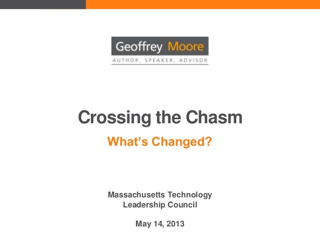 Crossing the ChasmWhat's Changed?Massachusetts TechnologyLeadership CouncilMay 14, 2013