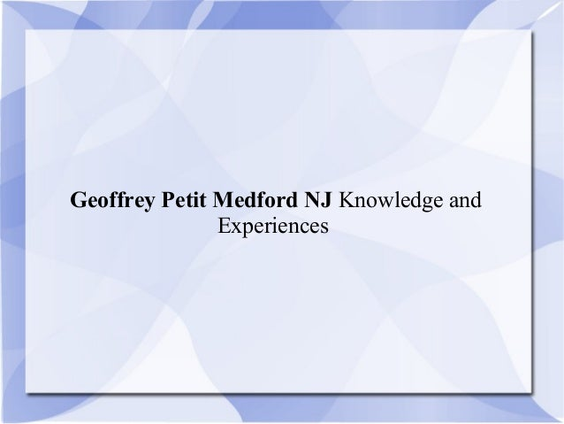 Geoffrey Petit Medford NJ Knowledge andExperiences