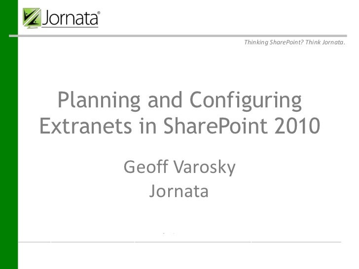 Thinking SharePoint? Think Jornata.  Planning and ConfiguringExtranets in SharePoint 2010 Prepared for Prepared by    Geof...