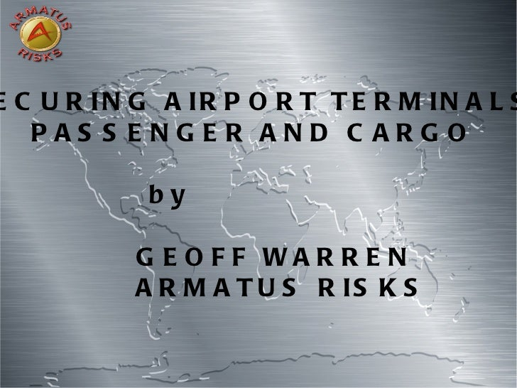 Securing Airport Terminals Passengers And Cargo By Geoff warren
