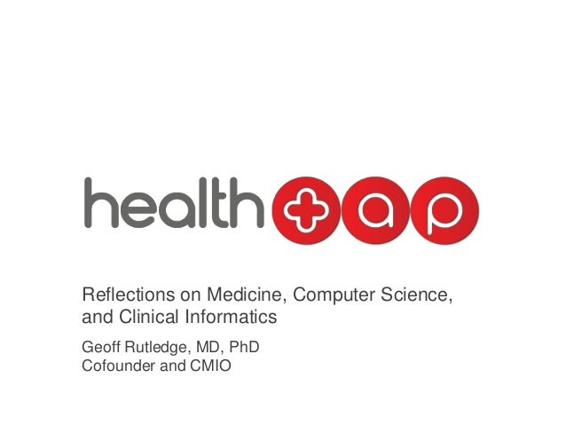 Reflections on Medicine, Computer Science,and Clinical InformaticsGeoff Rutledge, MD, PhDCofounder and CMIO