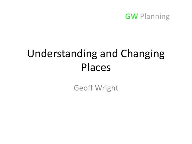 GW Planning  Understanding and Changing Places Geoff Wright