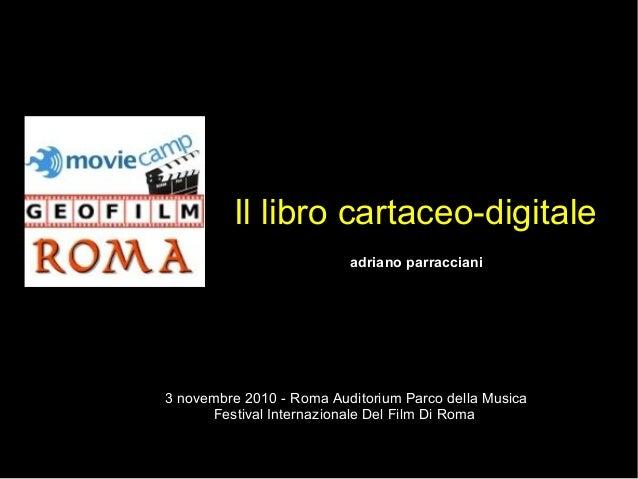 Il libro cartaceo-digitale - d adriano parracciani 3 novembre 2010 - Roma Auditorium Parco della Musica Festival Internazi...