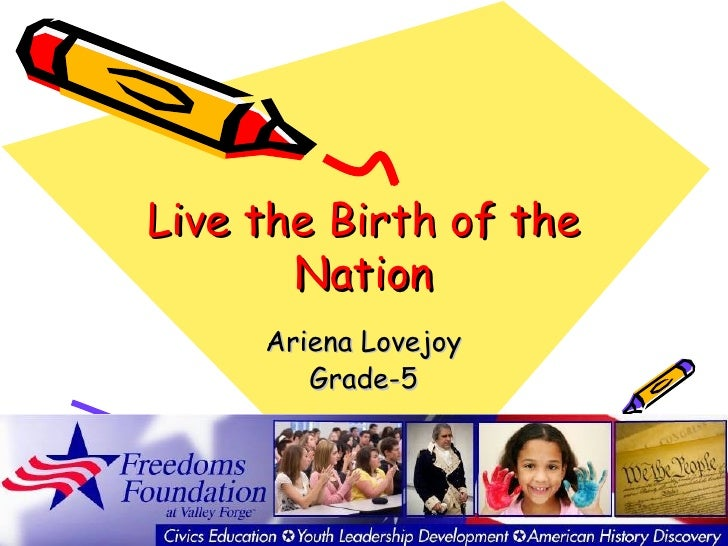 Live the Birth of the       Nation     Ariena Lovejoy        Grade-5