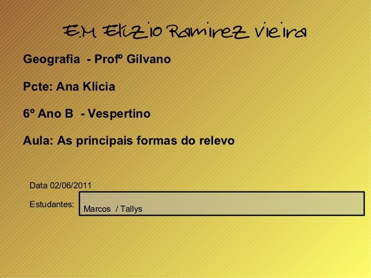 E.M. Elízio Ramirez Vieira Geografia  - Profº Gilvano Pcte: Ana Klícia 6º Ano B  - Vespertino Aula: As principais formas d...