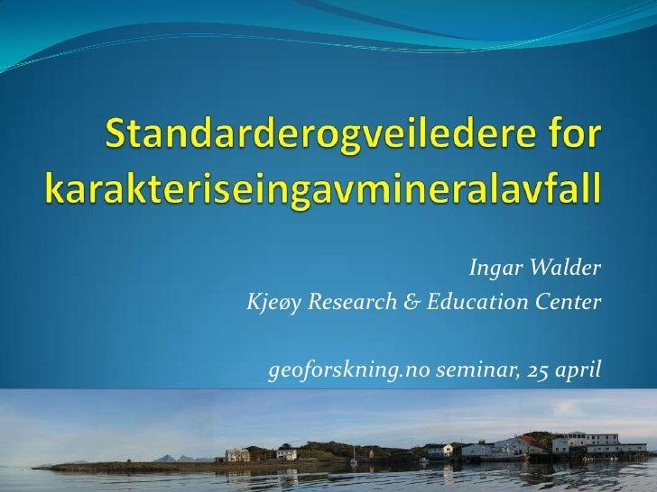 Ingar WalderKjeøy Research & Education Center  geoforskning.no seminar, 25 april