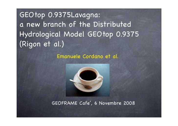 GEOtop 0.9375Lavagna: a new branch of the Distributed Hydrological Model GEOtop 0.9375 (Rigon et al.)           Emanuele C...