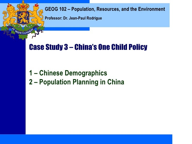 GEOG 102 – Population, Resources, and the Environment     Professor: Dr. Jean-Paul RodrigueCase Study 3 – China's One Chil...