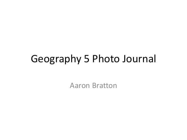 Geography 5 Photo Journal Aaron Bratton