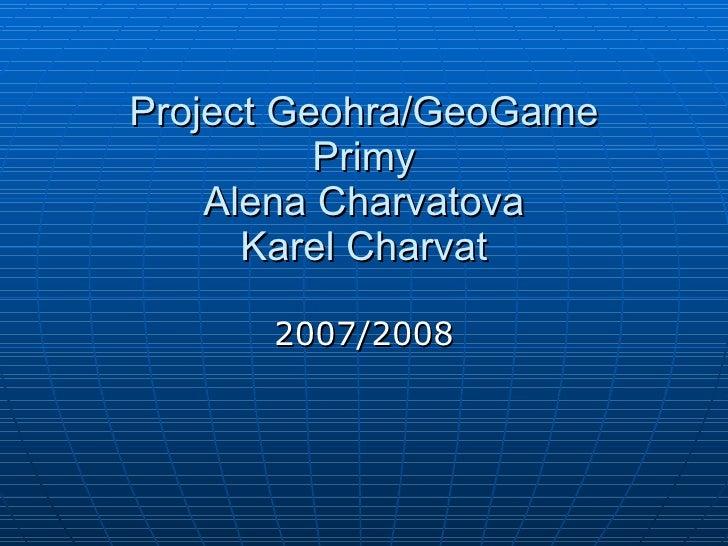 Project Geohra/GeoGame Primy Alena Charvatova Karel Charvat 2007/2008
