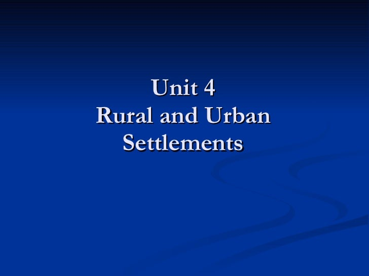 Unit 4 Rural and Urban Settlements