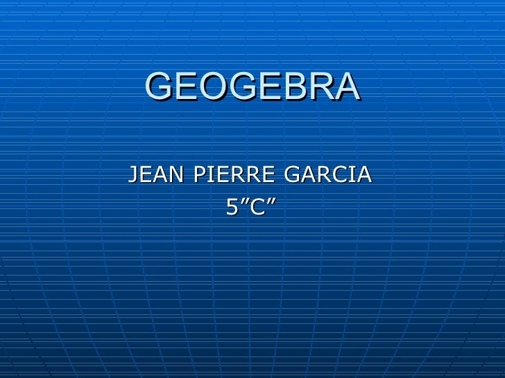 "GEOGEBRA JEAN PIERRE GARCIA 5""C"""