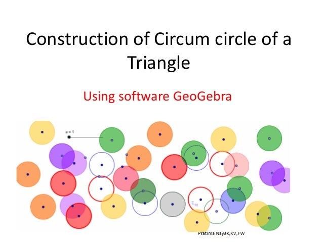Construction of Circum circle of a Triangle Using software GeoGebra Pratima Nayak,KV,Fort William