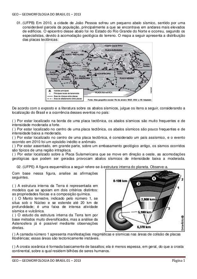 GEO – GEOMORFOLOGIA DO BRASIL 01 – 2013 01. (UFPB) Em 2010, a cidade de João Pessoa sofreu um pequeno abalo sísmico, senti...