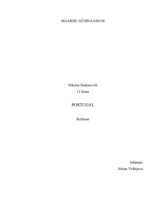 MAARDU GÜMNAASIUM  Nikolai Hodosevitš       11 klass    PORTUGAL       Referaat                              Juhataja:    ...