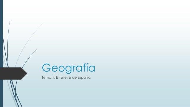 Geografía  Tema II: El relieve de España