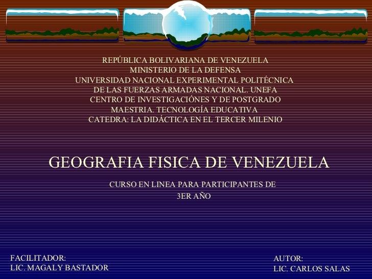 GEOGRAFIA FISICA DE VENEZUELA CURSO EN LINEA PARA PARTICIPANTES DE  3ER AÑO AUTOR: LIC. CARLOS SALAS FACILITADOR: LIC. MAG...