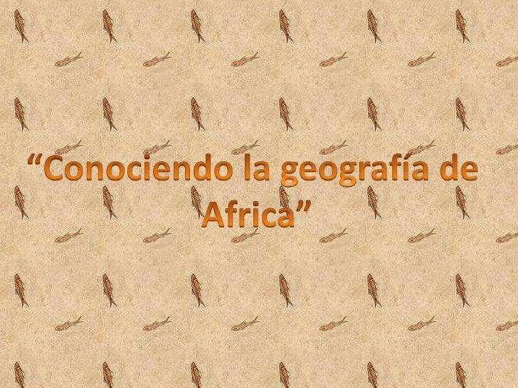 """""""Conociendo la geografía de <br />Africa""""<br />"""
