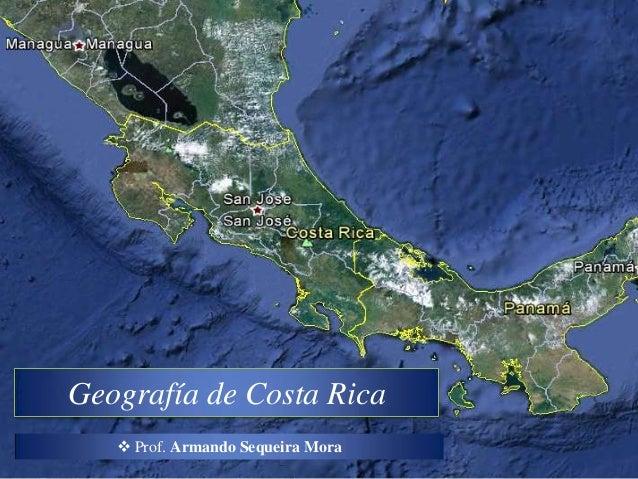 Geografía de Costa Rica    Prof. Armando Sequeira Mora