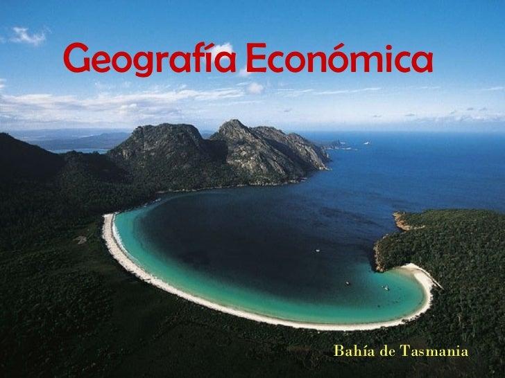 Geografía Económica             Bahía de Tasmania