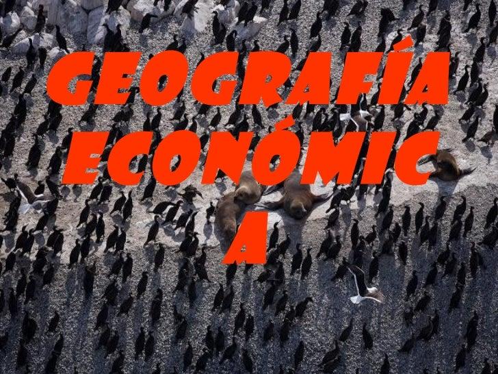 GEOGRAFÍAECONÓMIC    A