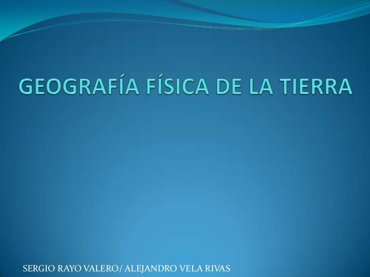 Geografía física de la tierra_ Sergio y Alejandro Vela