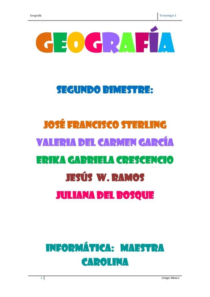 Geografía<br />Segundo bimestre:<br />José Francisco Sterling<br />Valeria del Carmen García<br />Erika Gabriela Crescenci...