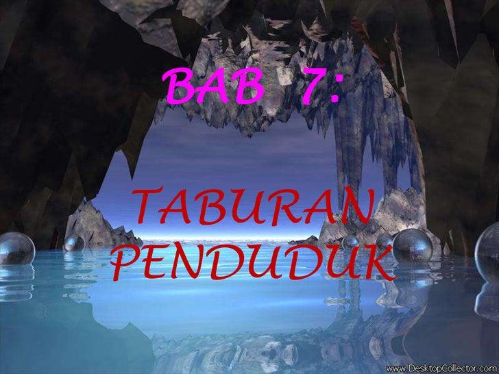 BAB  7:<br />TABURAN  PENDUDUK<br />