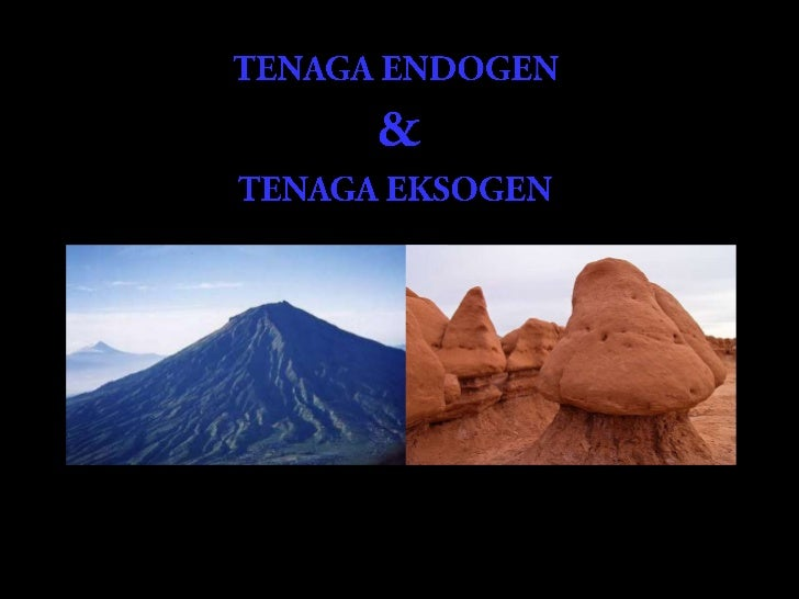 Tenaga endogen adalah tenaga yang menyebabkan bentuk mukabumi tidak rata/berelief yang berasal dari dalam bumi. Macam-maca...