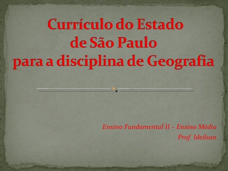 Ensino Fundamental II – Ensino Médio Prof. Ideilson