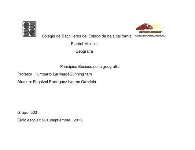 Colegio de Bachilleres del Estado de baja california. Plantel Mexicali Geografía Principios Básicos de la geografía Profes...