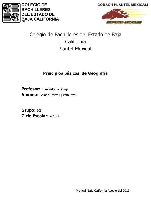 Colegio de Bachilleres del Estado de Baja California Plantel Mexicali Principios básicos de Geografía Profesor: Humberto L...
