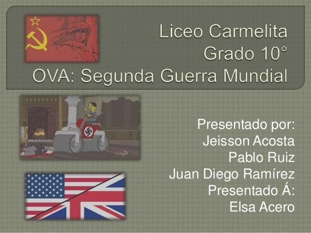 Presentado por: Jeisson Acosta Pablo Ruiz Juan Diego Ramírez Presentado Á: Elsa Acero