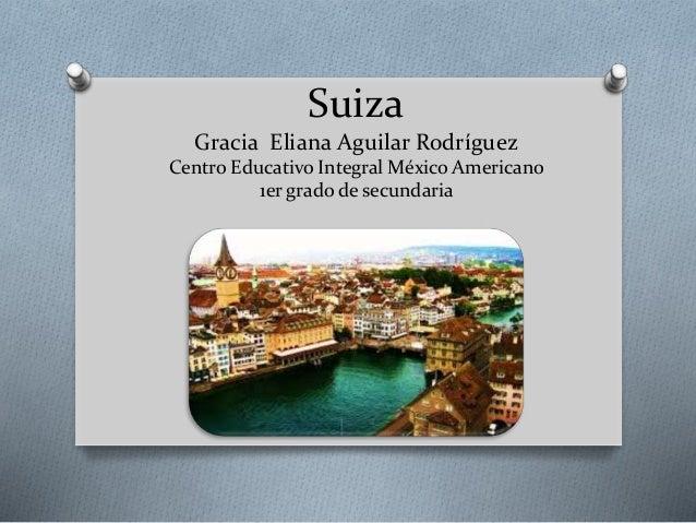 Suiza Gracia Eliana Aguilar Rodríguez Centro Educativo Integral México Americano 1er grado de secundaria