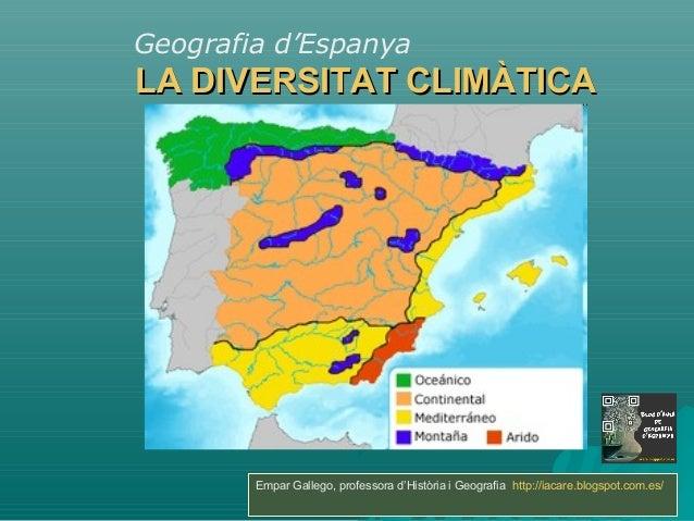 Geografia d'Espanya  LA DIVERSITAT CLIMÀTICA  Empar Gallego, professora d'Història i Geografia http://iacare.blogspot.com....