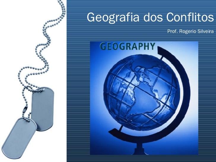 Geografia dos Conflitos Prof. Rogerio Silveira