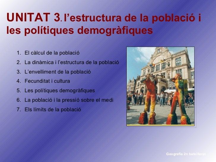UNITAT 3 .   l'estructura de la població i les polítiques demogràfiques <ul><li>El càlcul de la població </li></ul><ul><li...