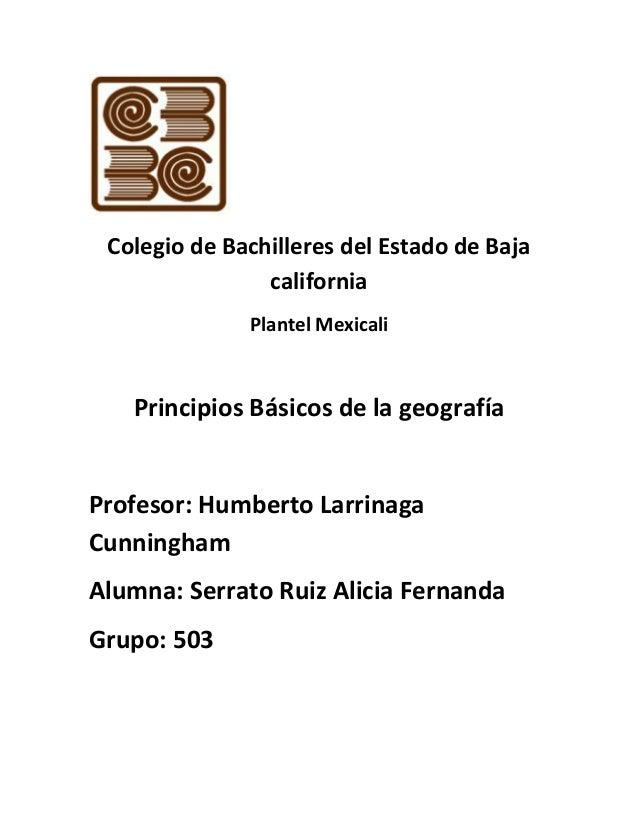 Colegio de Bachilleres del Estado de Baja california Plantel Mexicali Principios Básicos de la geografía Profesor: Humbert...