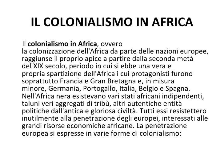 IL COLONIALISMO IN AFRICAIl colonialismo in Africa, ovverola colonizzazione dellAfrica da parte delle nazioni europee,ragg...
